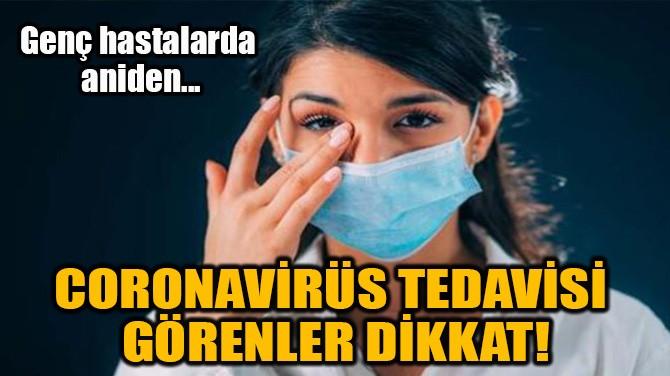 CORONAVİRÜS TEDAVİSİ GÖRENLER DİKKAT!