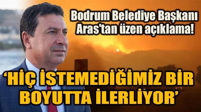 BODRUM BELEDİYE BAŞKANI ARAS'TAN ÜZEN AÇIKLAMA!