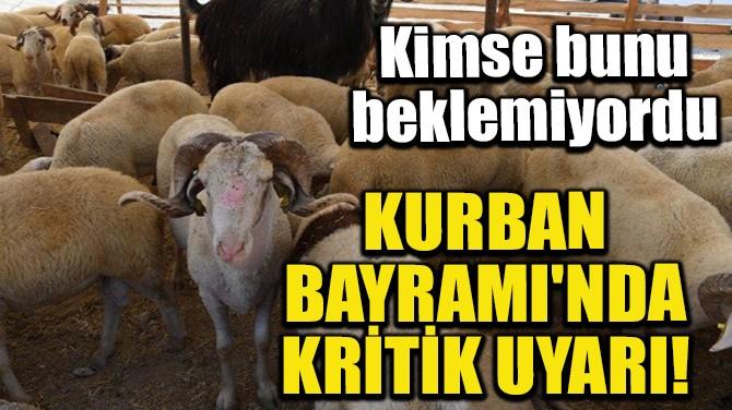 KURBAN BAYRAMI'NDA KRİTİK UYARI!