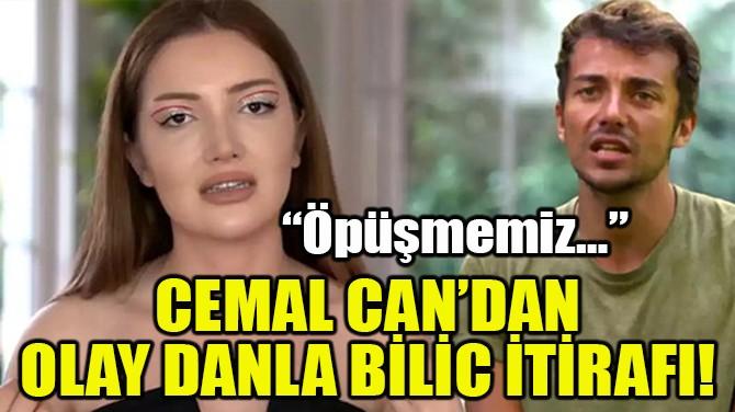 CEMAL CAN'DAN OLAY DANLA BİLİC İTİRAFI!