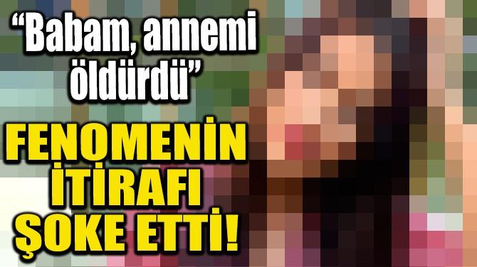 FENOMENİN İTİRAFI ŞOKE ETTİ!