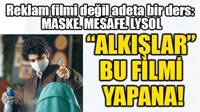 """""""ALKIŞLAR""""  BU FİLMİ YAPANA!"""