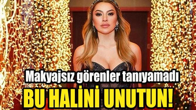HADİSE'NİN MAKYAJSIZ PAYLAŞIMINI GÖRENLER TANIMAKTA ZORLANDI!..
