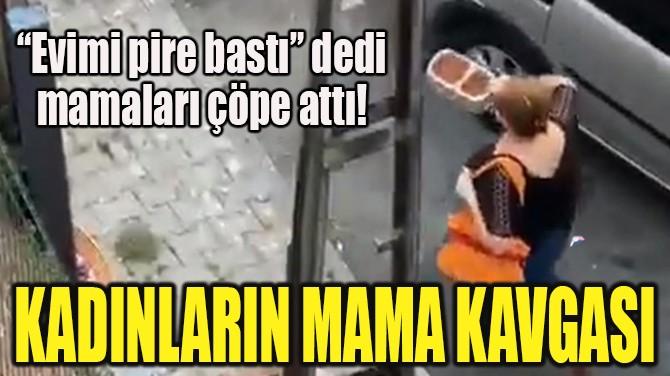 KADINLARIN MAMA KAVGASI!