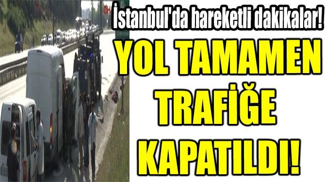 YOL TAMAMEN TRAFİĞE KAPATILDI!