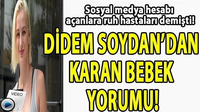 DİDEM SOYDAN'DAN KARAN BEBEK YORUMU!