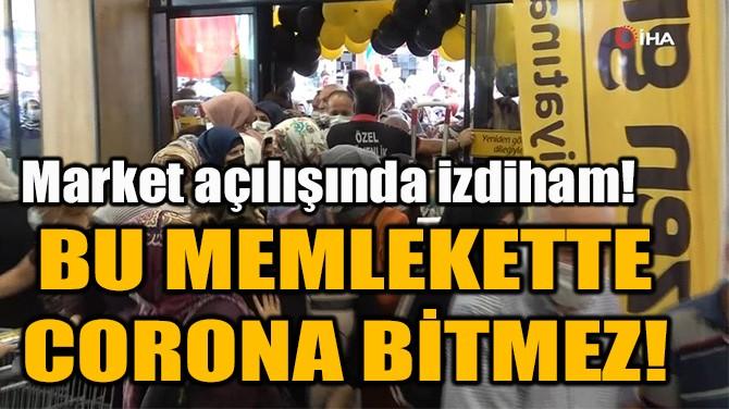 BU MEMLEKETTE  CORONA BİTMEZ!