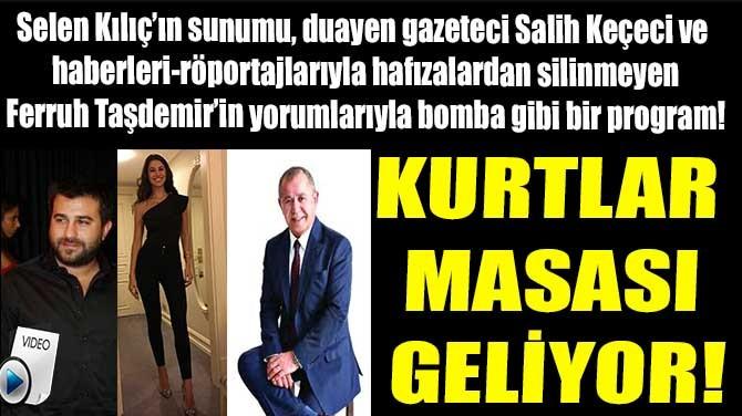 KURTLAR MASASI GELİYOR!
