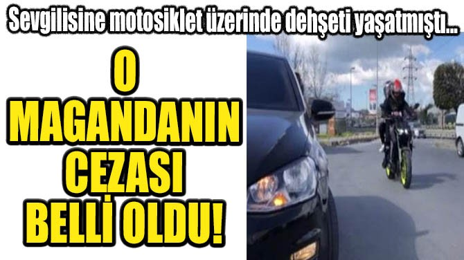 MOTOSİKLETLİ MAGANDANIN CEZASI BELLİ OLDU!