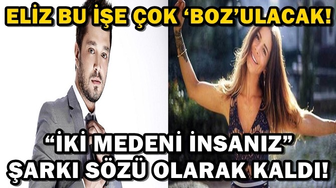 """""""İKİ MEDENİ İNSANIZ"""" ŞARKI SÖZÜ OLARAK KALDI!"""