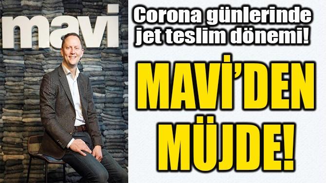 MAVİ'DEN MÜJDE!