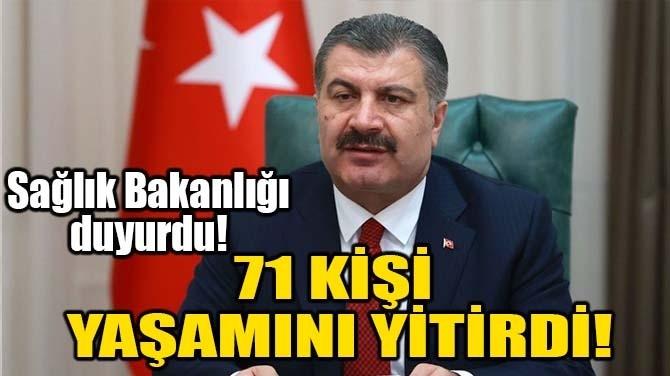 71 KİŞİ VEFAT ETTİ!