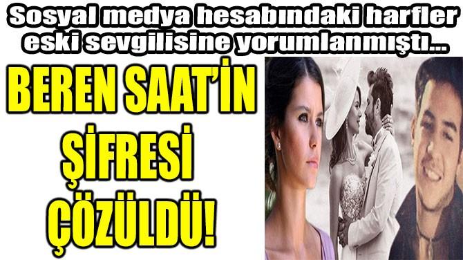 BEREN SAAT'İN ŞİFRESİ  ÇÖZÜLDÜ!