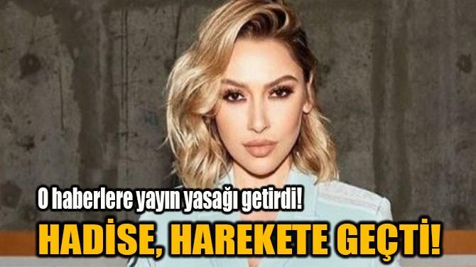 HADİSE, HAREKETE GEÇTİ!