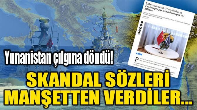 SKANDAL SÖZLERİ  MANŞETTEN VERDİLER...