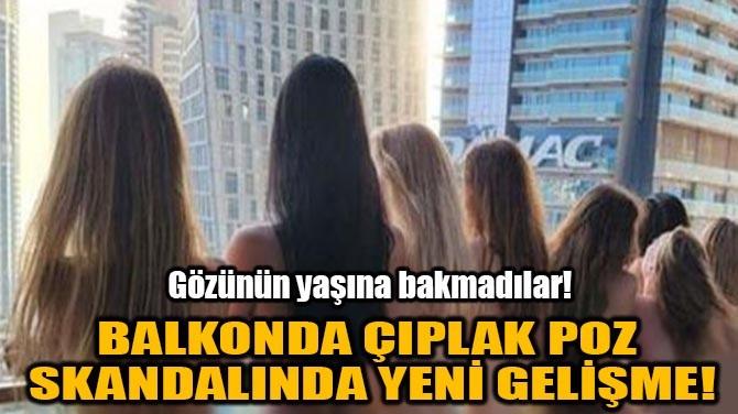 BALKONDA ÇIPLAK POZ SKANDALINDA YENİ GELİŞME!