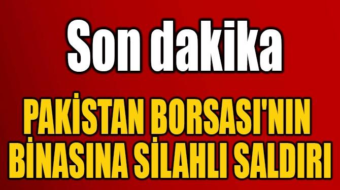 PAKİSTAN BORSASI'NIN  BİNASINA SİLAHLI SALDIRI