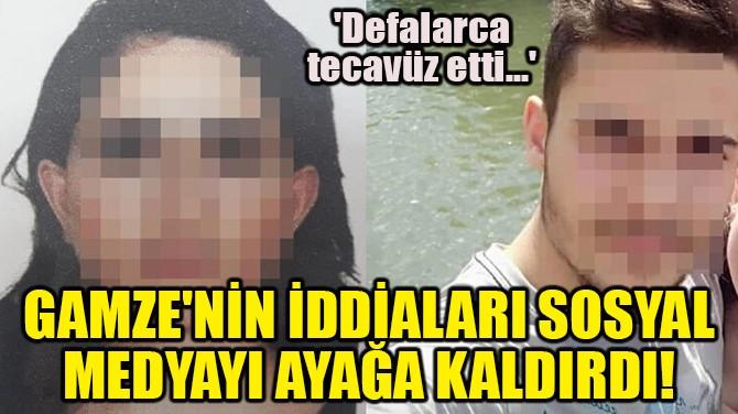 GAMZE'NİN İDDİALARI SOSYAL MEDYAYI AYAĞA KALDIRDI!