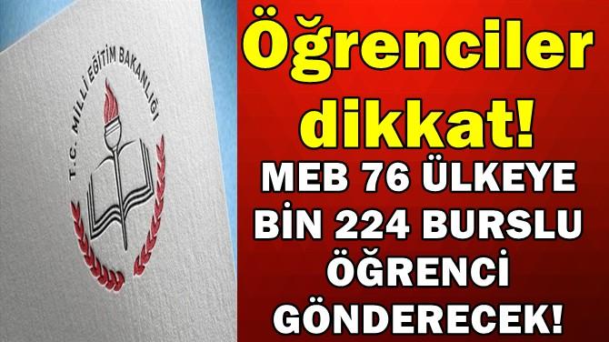 DİKKAT! MEB 76 ÜLKEYE BİN 224 BURSLU ÖĞRENCİ GÖNDERECEK!