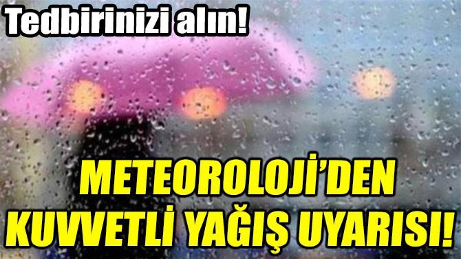 METEOROLOJİ'DEN KUVVETLİ  YAĞIŞ UYARISI!