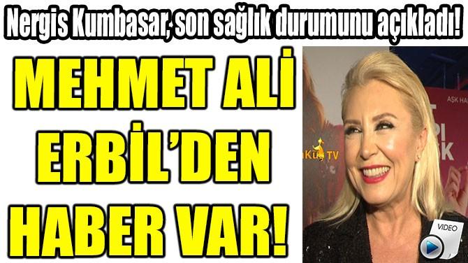 MEHMET ALİ ERBİL'DEN HABER VAR!