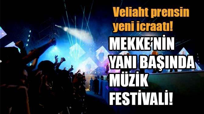 MEKKE'NİN YANI BAŞINDA MÜZİK FESTİVALİ!