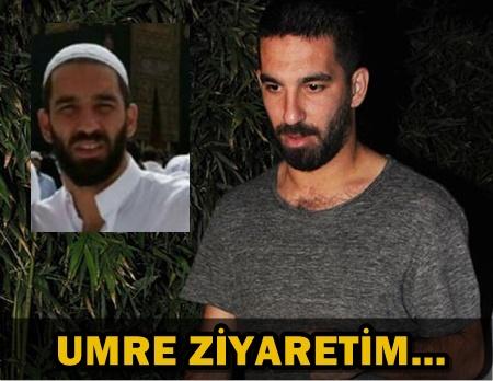 ARDA TURAN UMRE ZİYARETİ İLE İLGİLİ İLK KEZ KONUŞTU!..