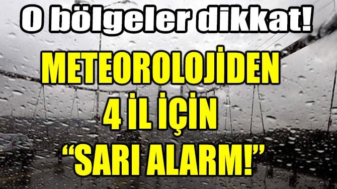 """METEOROLOJİDEN  4 İL İÇİN  """"SARI ALARM!"""""""