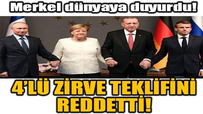 MERKEL'DEN 4'LÜ ZİRVEYE RET!