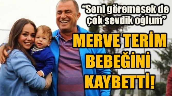 MERVE TERİM BEBEĞİNİ  KAYBETTİ!
