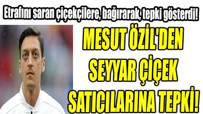 MESUT ÖZİL'İN OLAYLI GECESİ!