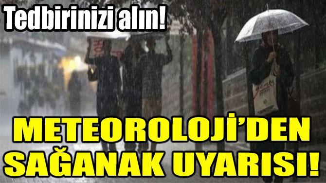METEOROLOJİ'DEN SAĞANAK UYARISI!