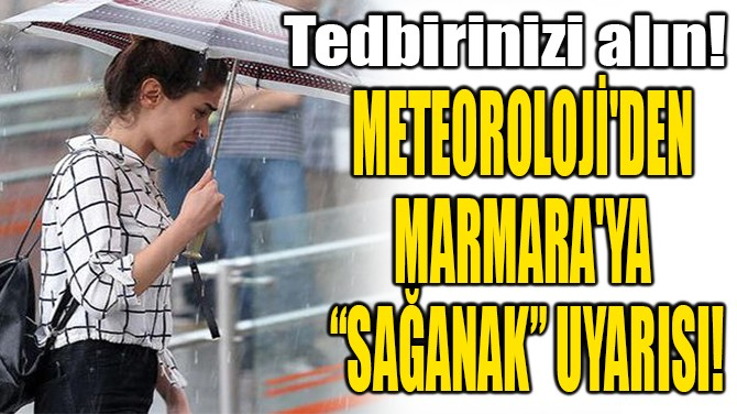 "METEOROLOJİ'DEN  MARMARA'YA  ""SAĞANAK"" UYARISI!"