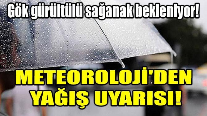 METEOROLOJİ'DEN YAĞIŞ UYARISI!