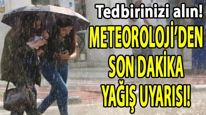 METEOROLOJİ'DEN SON DAKİKA YAĞIŞ UYARISI!