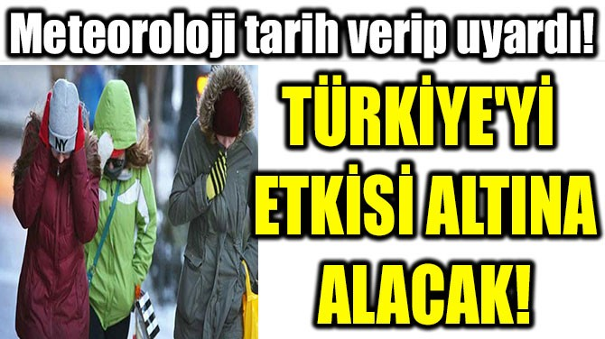 METEOROLOJİ  TARİH VERİP UYARDI!