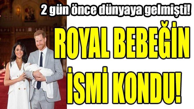 ROYAL BEBEĞİN İSMİ KONDU!