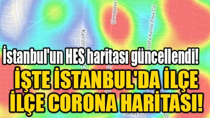 İŞTE İSTANBUL'DA İLÇE  İLÇE CORONA HARİTASI!