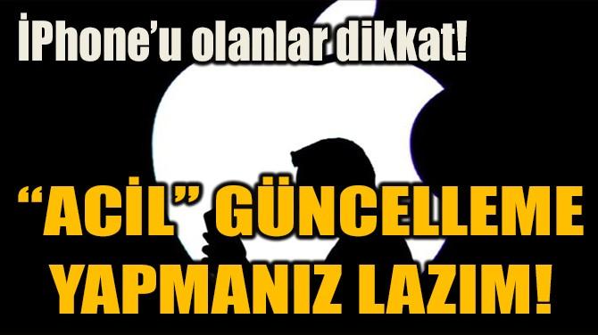"""""""ACİL"""" GÜNCELLEME  YAPMANIZ LAZIM!"""