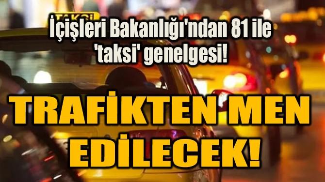 İÇİŞLERİ BAKANLIĞI'NDAN  81 İLE 'TAKSİ' GENELGESİ!