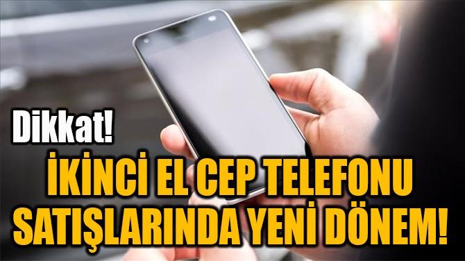 İKİNCİ EL CEP TELEFONU  SATIŞLARINDA YENİ DÖNEM!