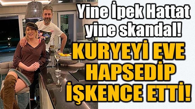 KURYEYİ EVE  HAPSEDİP  İŞKENCE ETTİ!