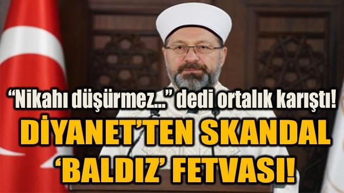 DİYANET'TEN SKANDAL 'BALDIZ' FETVASI!