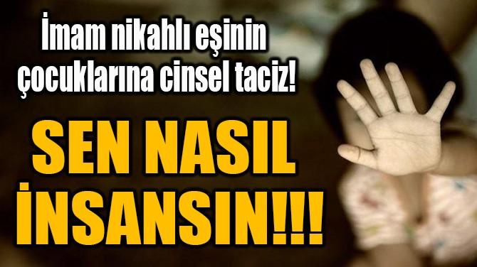 İMAM NİKAHLI EŞİNİN  ÇOCUKLARINA CİNSEL TACİZ!