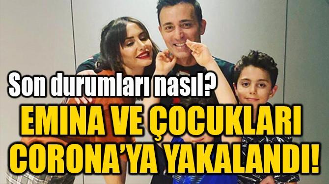 EMINA JAHOVIC VE ÇOCUKLARI  CORONAVİRÜS'E YAKALANDI!