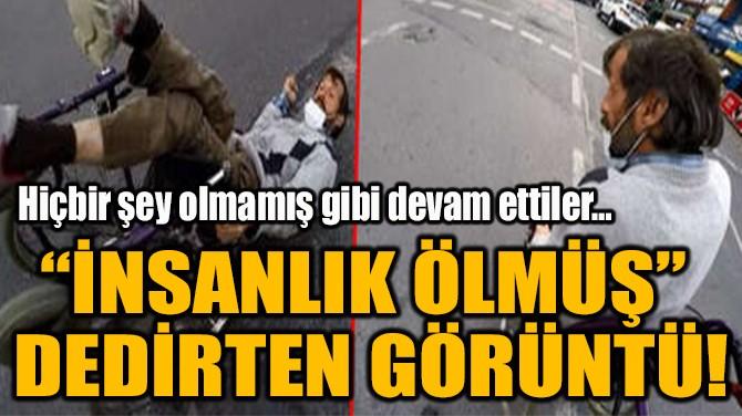 """""""İNSANLIK ÖLMÜŞ"""" DEDİRTEN GÖRÜNTÜ!"""