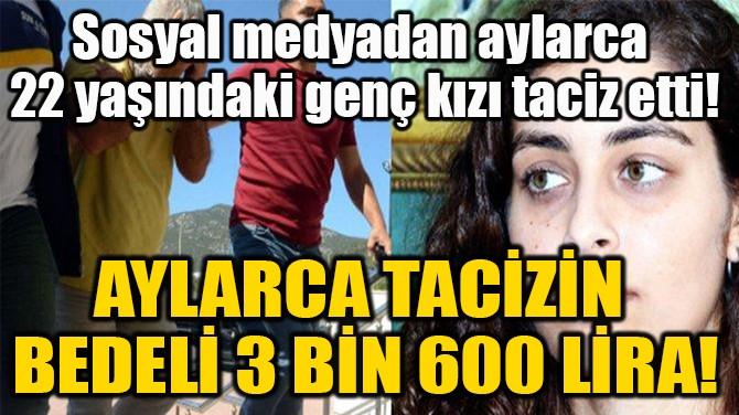 AYLARCA TACİZİN  BEDELİ 3 BİN 600 LİRA!