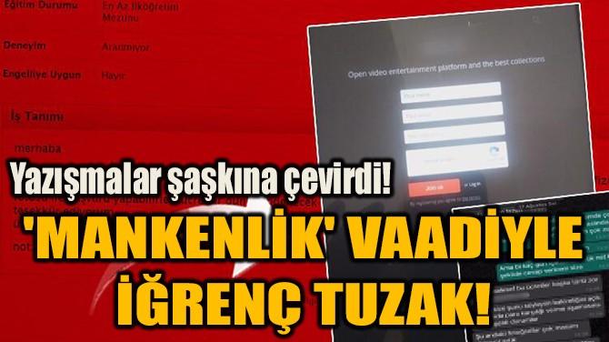 'MANKENLİK' VAADİYLE İĞRENÇ TUZAK!