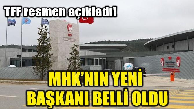 MHK'NIN YENİ BAŞKANI BELLİ OLDU!