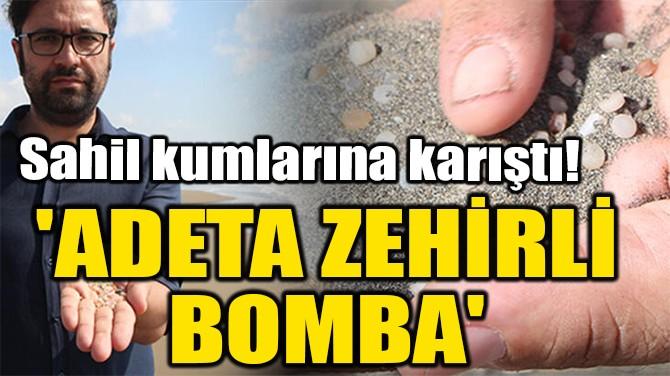 'ADETA ZEHİRLİ  BOMBA'
